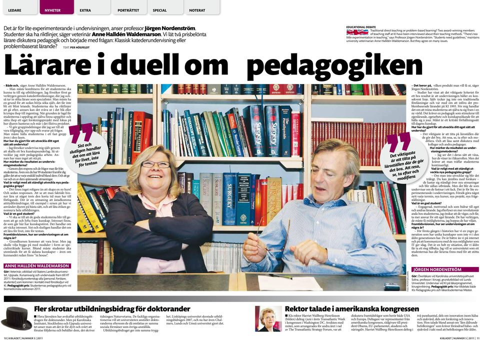 TEXT: PER HÖGFELDT EDUCATIONAL DEBATE Traditional direct teaching or problem-based learning? Two award-winning members of teaching staff at KI have been interviewed about their teaching methods.