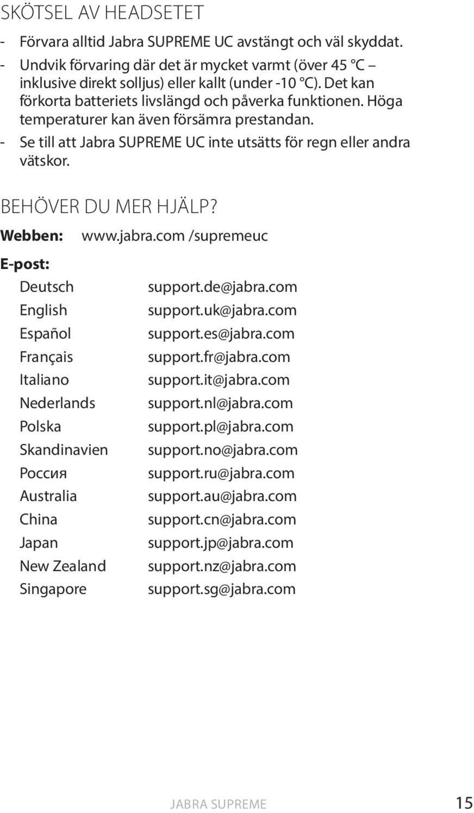 BEHÖVER DU MER HJÄLP? Webben: E-post: Deutsch English Español Français Italiano Nederlands Polska Skandinavien Россия Australia China Japan New Zealand Singapore www.jabra.com /supremeuc support.