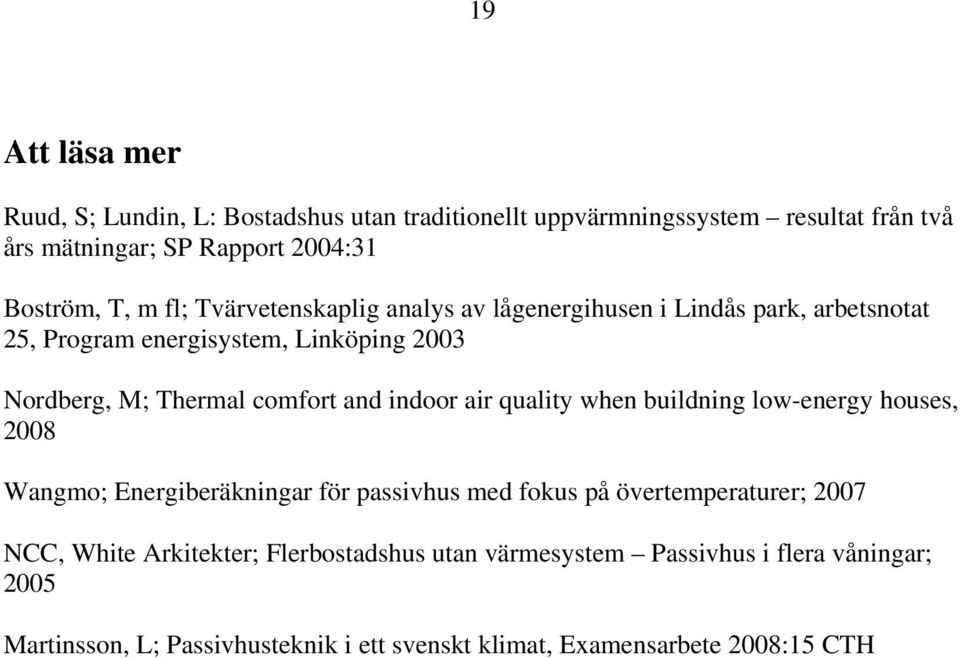 indoor air quality when buildning low-energy houses, 2008 Wangmo; Energiberäkningar för passivhus med fokus på övertemperaturer; 2007 NCC, White