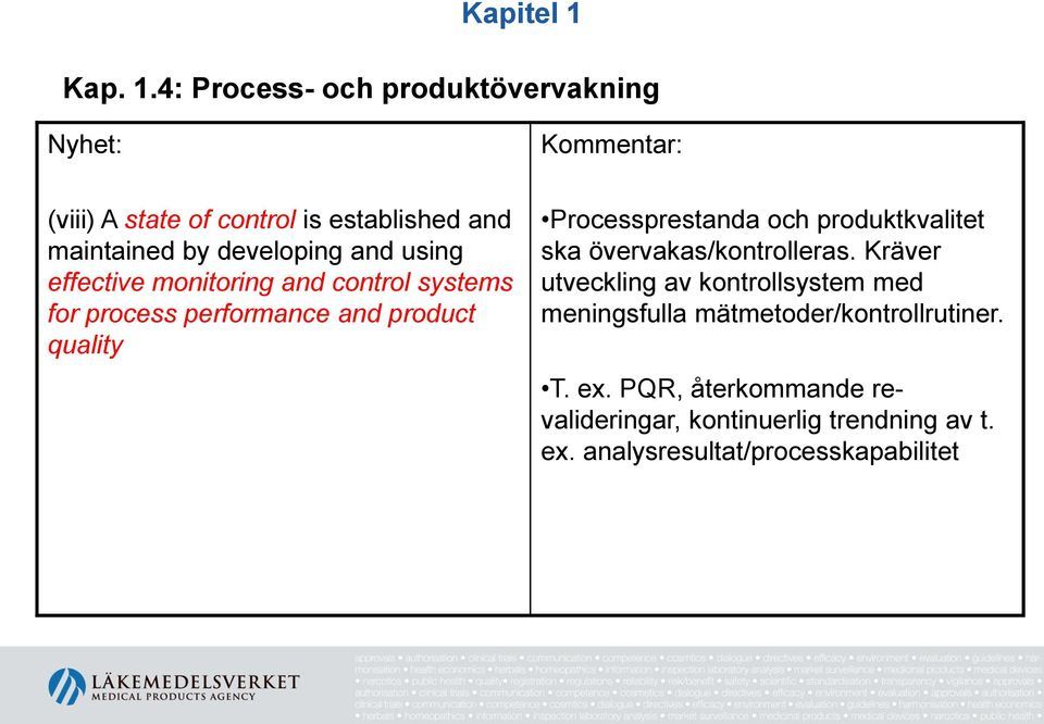 4: Process- och produktövervakning Nyhet: (viii) A state of control is established and maintained by developing and