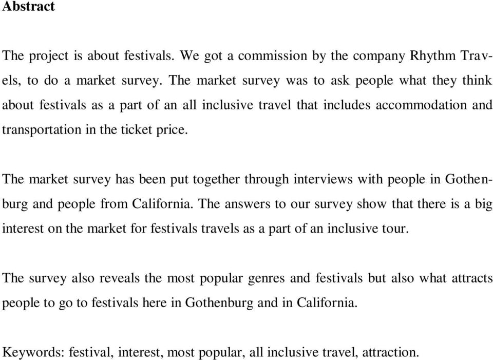 The market survey has been put together through interviews with people in Gothenburg and people from California.
