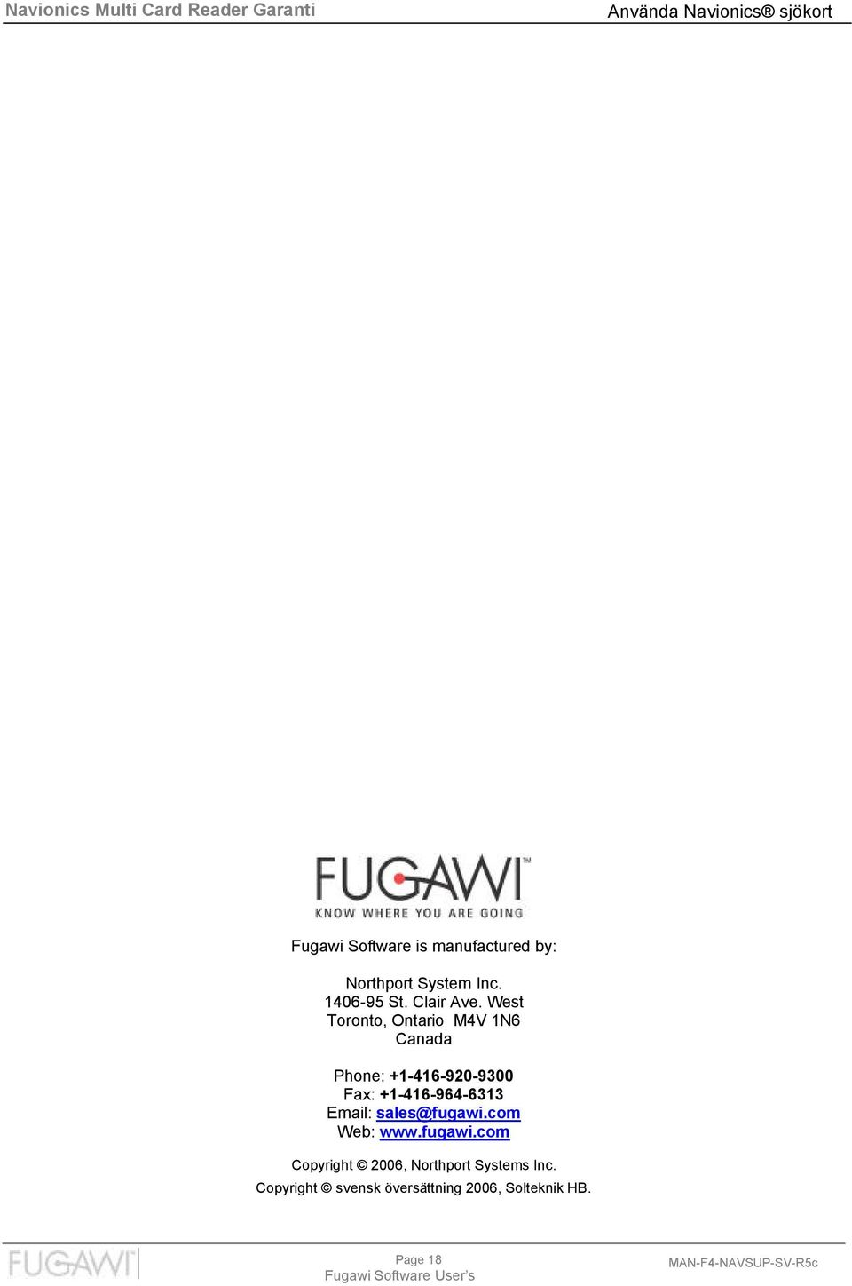 West Toronto, Ontario M4V 1N6 Canada Phone: +1-416-920-9300 Fax: +1-416-964-6313 Email: sales@fugawi.