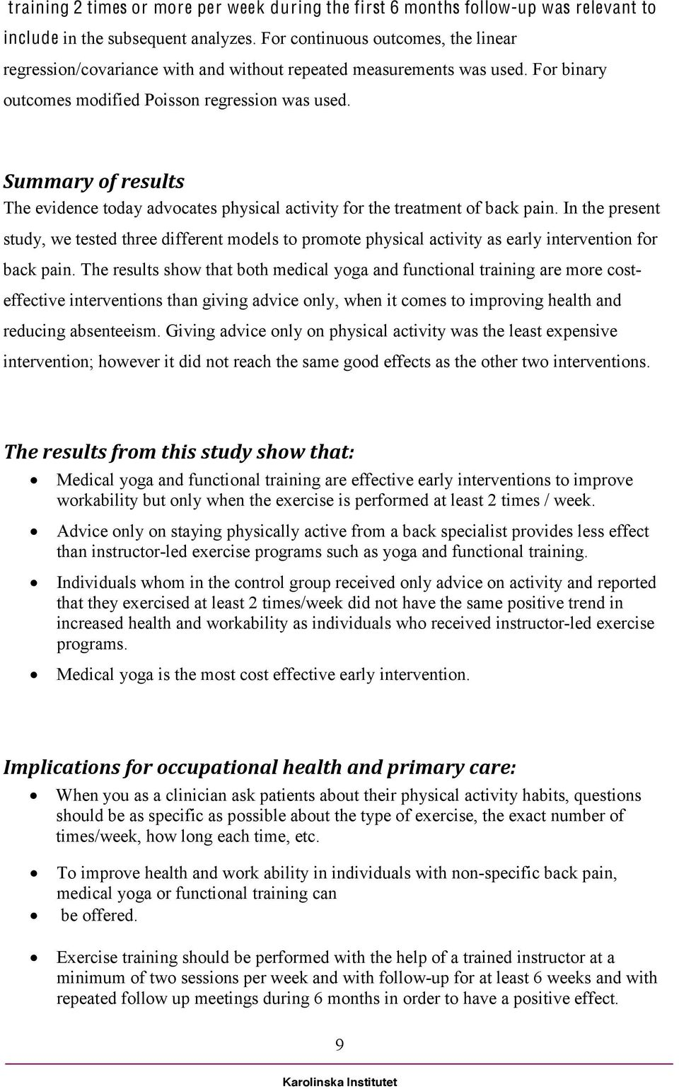 Summary of results The evidence today advocates physical activity for the treatment of back pain.