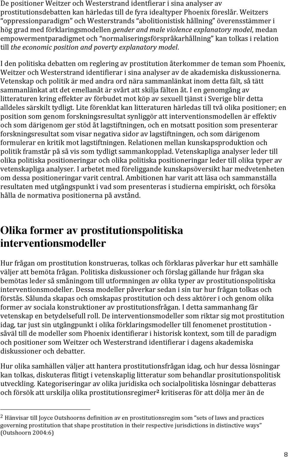 normaliseringsförspråkarhållning kan tolkas i relation till the economic position and poverty explanatory model.