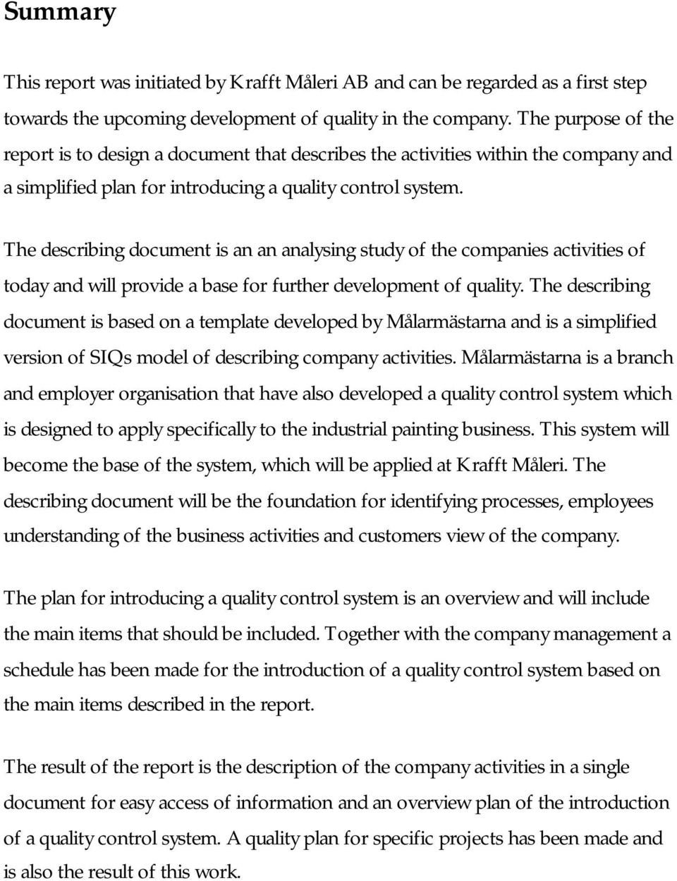 The describing document is an an analysing study of the companies activities of today and will provide a base for further development of quality.