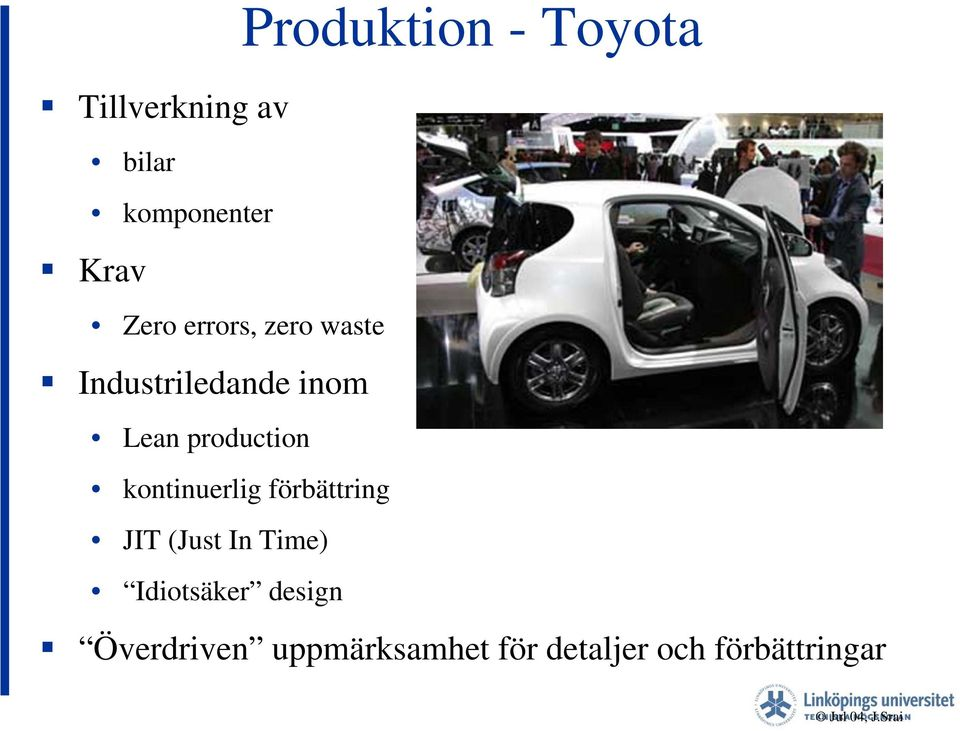 JIT (Just In Time) Idiotsäker design Produktion - Toyota
