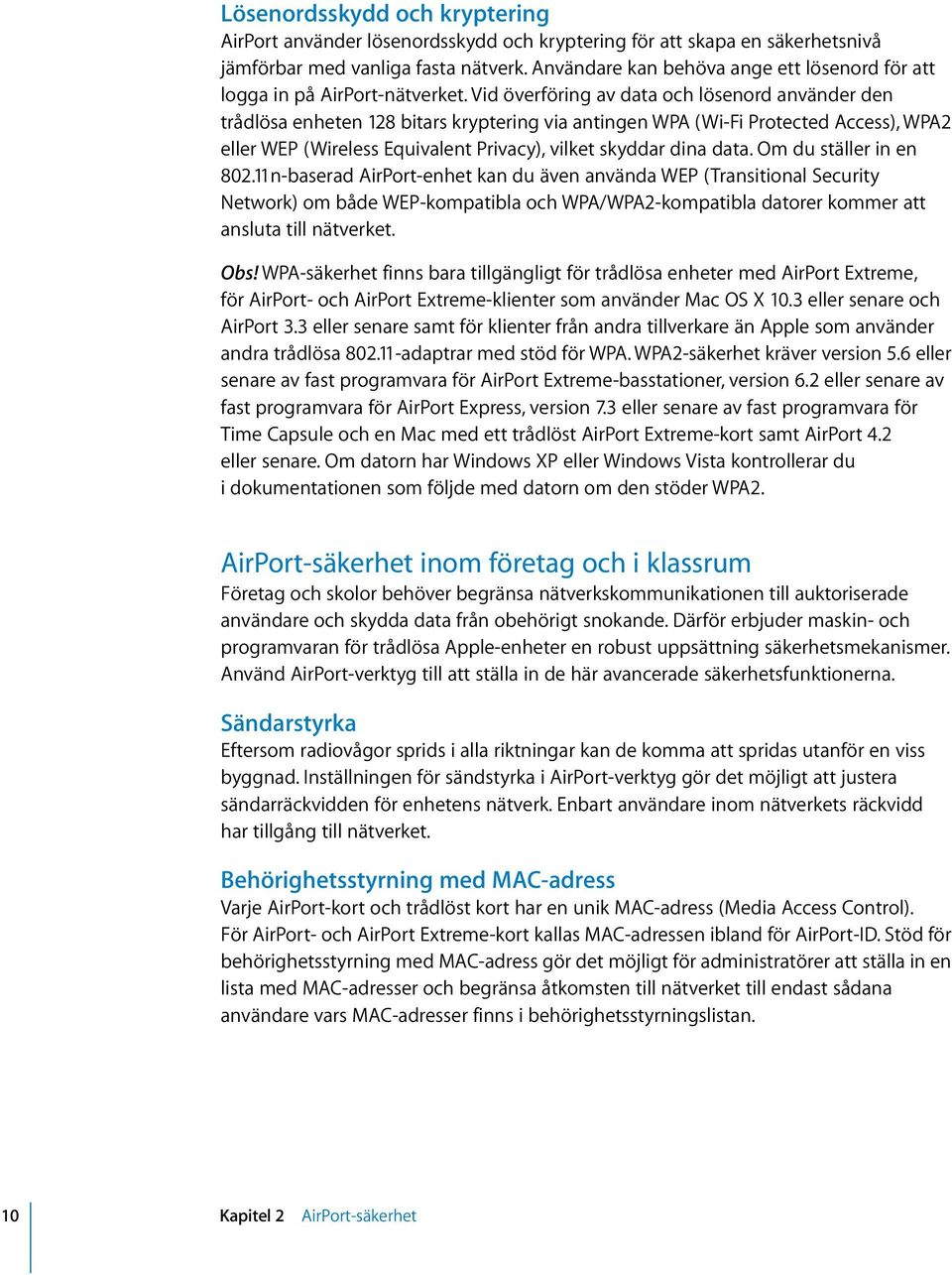 Vid överföring av data och lösenord använder den trådlösa enheten 128 bitars kryptering via antingen WPA (Wi-Fi Protected Access), WPA2 eller WEP (Wireless Equivalent Privacy), vilket skyddar dina