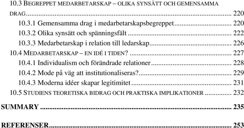 .. 228 10.4.2 Mode på väg att institutionaliseras?... 229 10.4.3 Moderna idéer skapar legitimitet... 231 10.