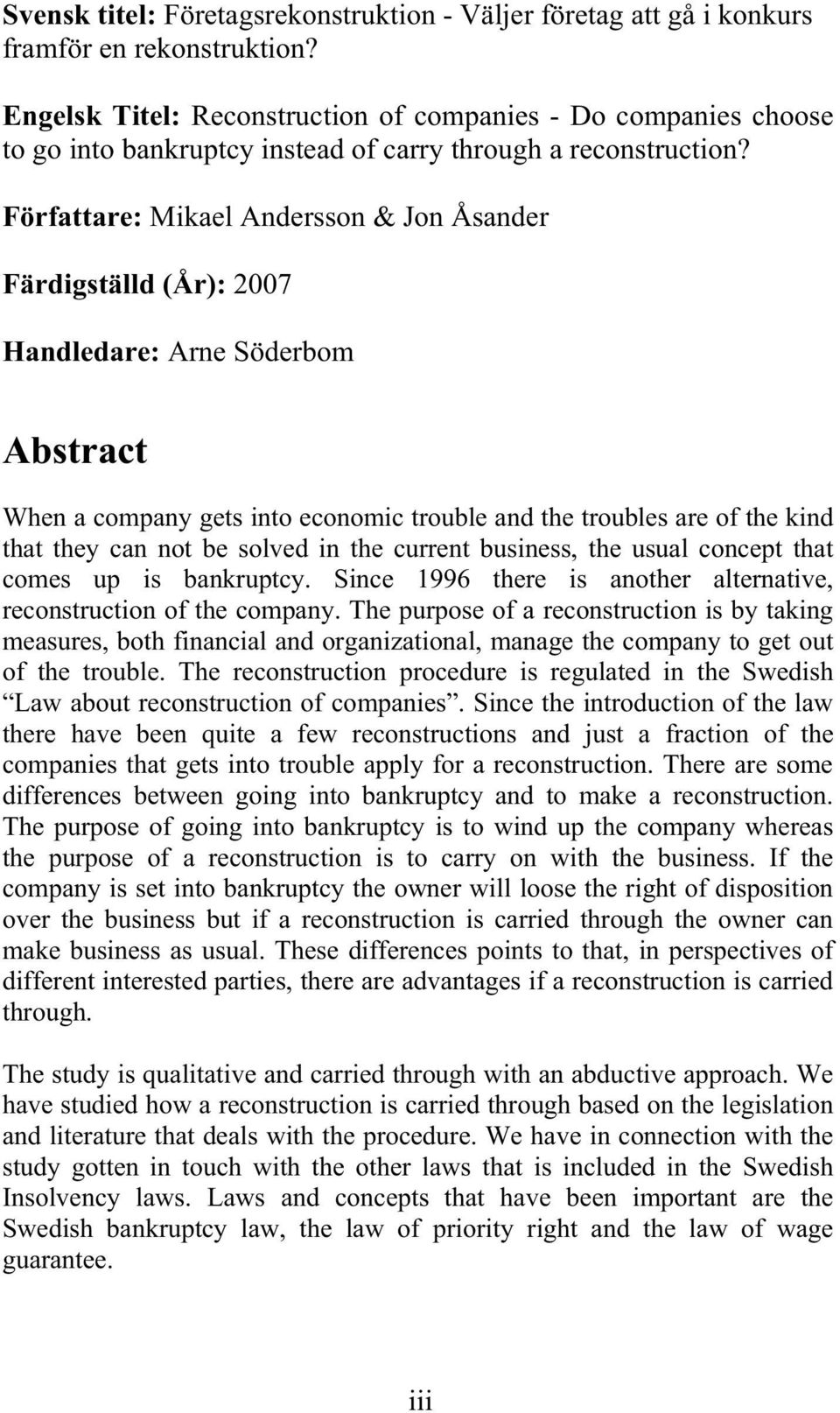 Författare: Mikael Andersson & Jon Åsander Färdigställd (År): 2007 Handledare: Arne Söderbom Abstract When a company gets into economic trouble and the troubles are of the kind that they can not be