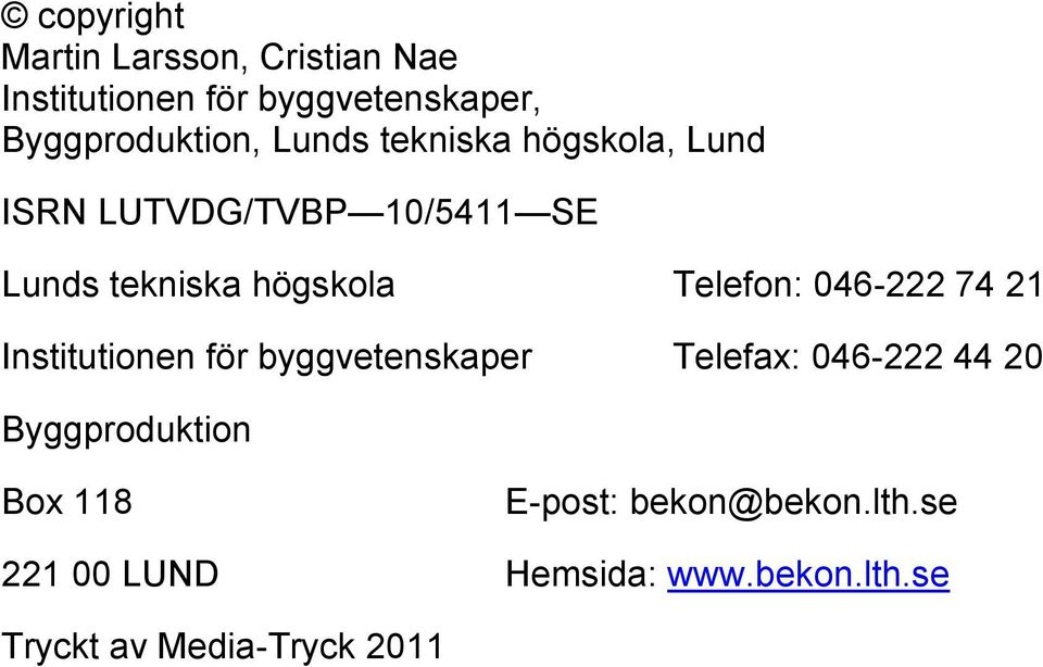 046-222 74 21 Institutionen för byggvetenskaper Telefax: 046-222 44 20 Byggproduktion Box