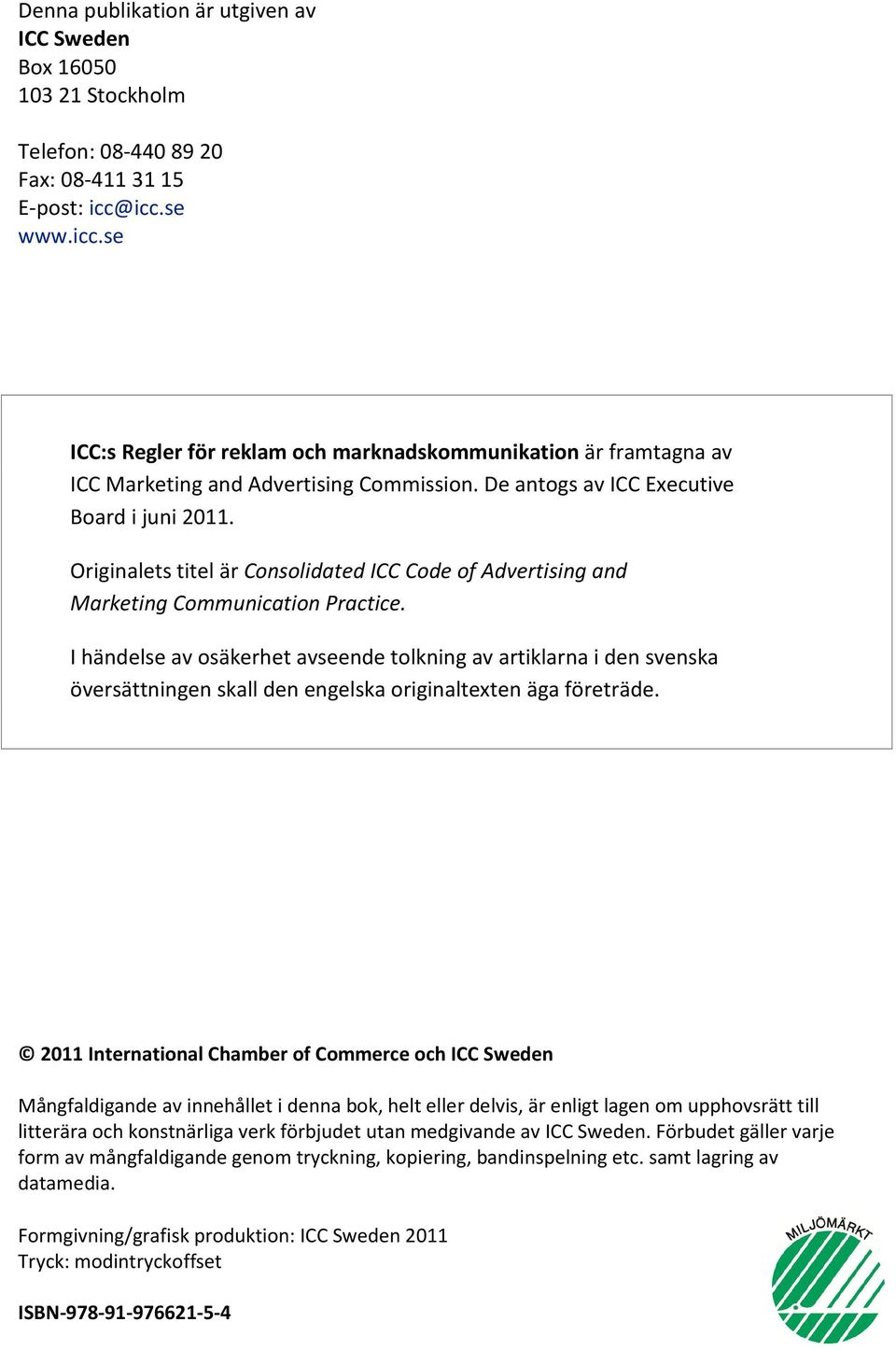 Originalets titel är Consolidated ICC Code of Advertising and Marketing Communication Practice.
