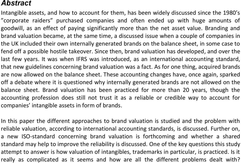 Branding and brand valuation became, at the same time, a discussed issue when a couple of companies in the UK included their own internally generated brands on the balance sheet, in some case to fend