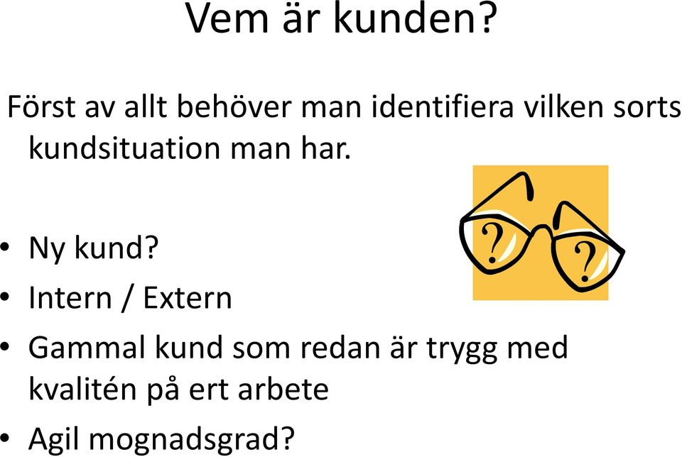 sorts kundsituation man har. Ny kund?