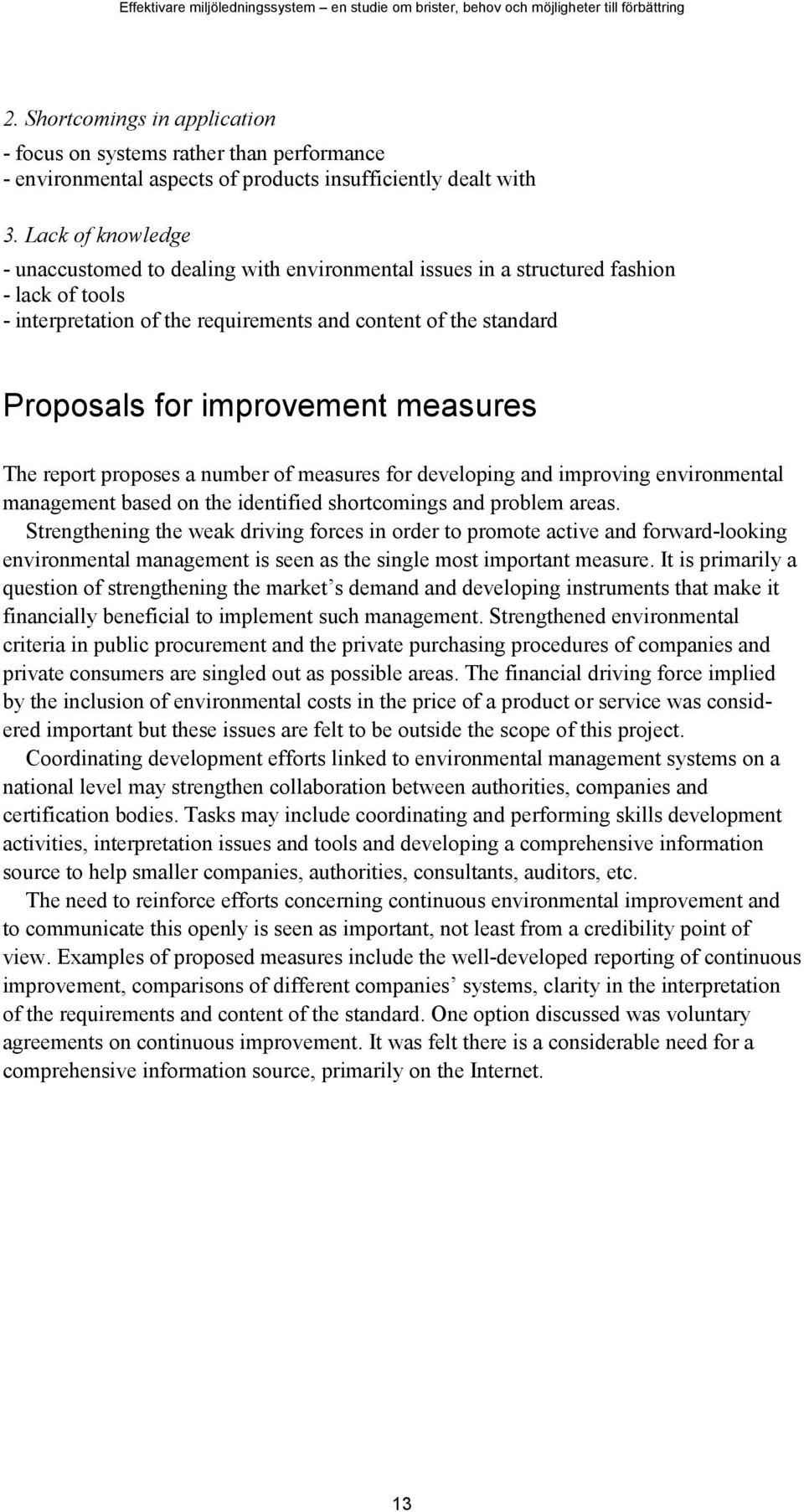 improvement measures The report proposes a number of measures for developing and improving environmental management based on the identified shortcomings and problem areas.