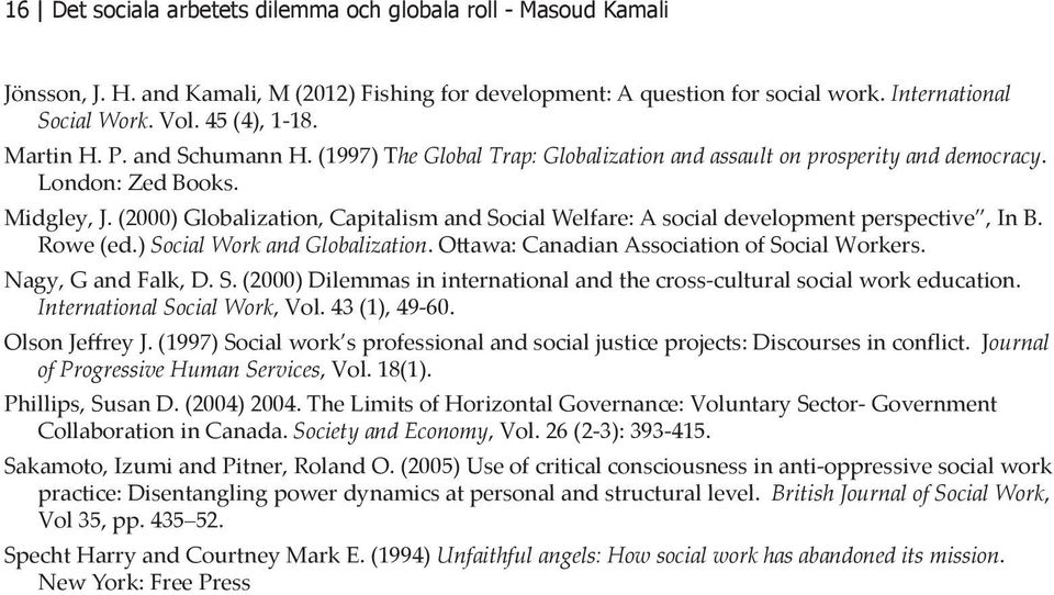 (2000) Globalization, Capitalism and Social Welfare: A social development perspective, In B. Rowe (ed.) Social Work and Globalization. Ottawa: Canadian Association of Social Workers.