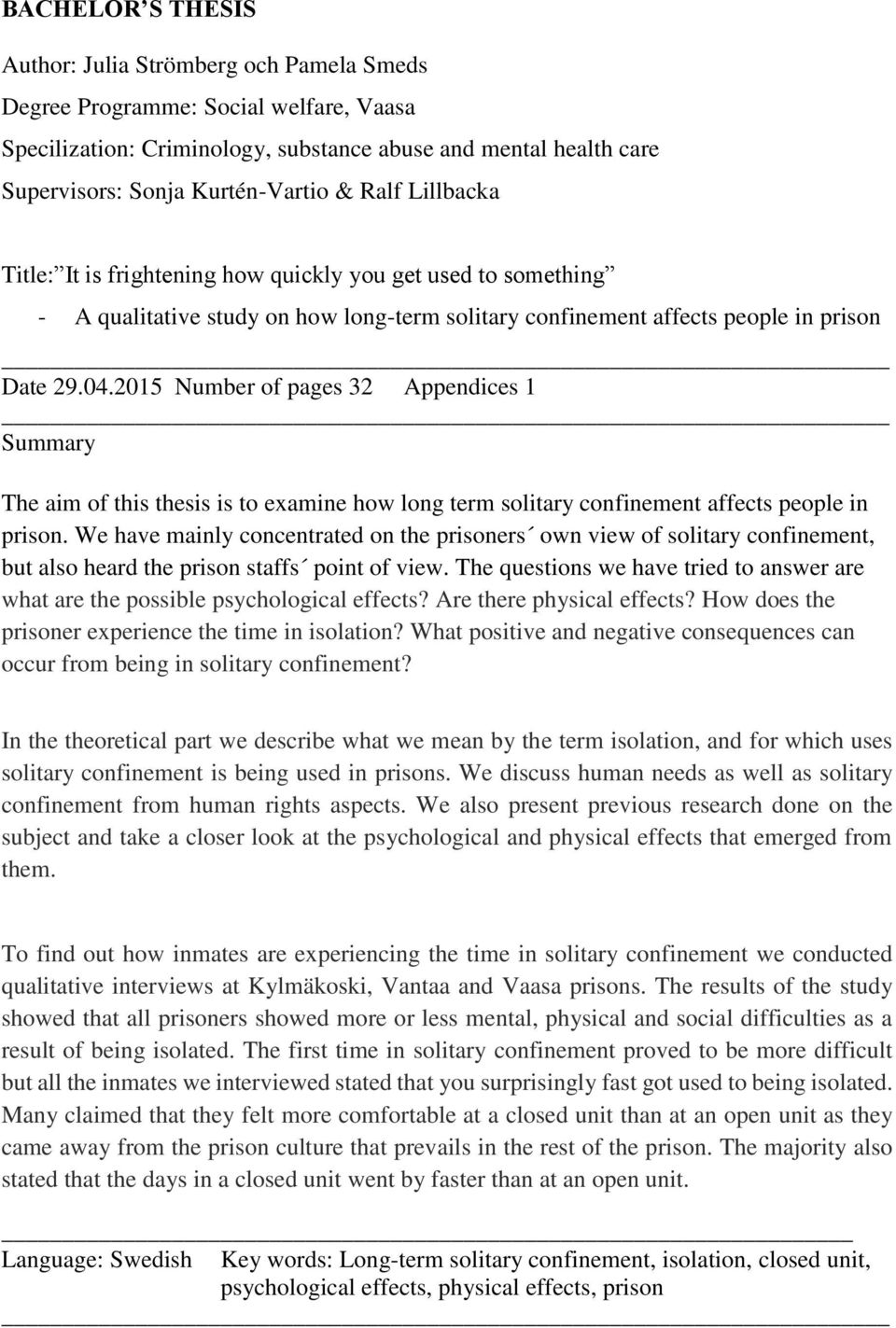 2015 Number of pages 32 Appendices 1 Summary The aim of this thesis is to examine how long term solitary confinement affects people in prison.