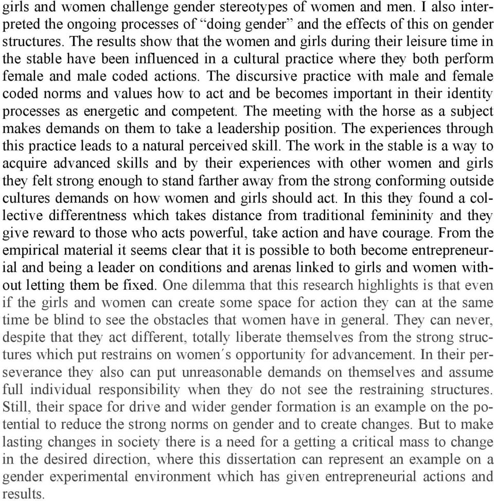 The discursive practice with male and female coded norms and values how to act and be becomes important in their identity processes as energetic and competent.