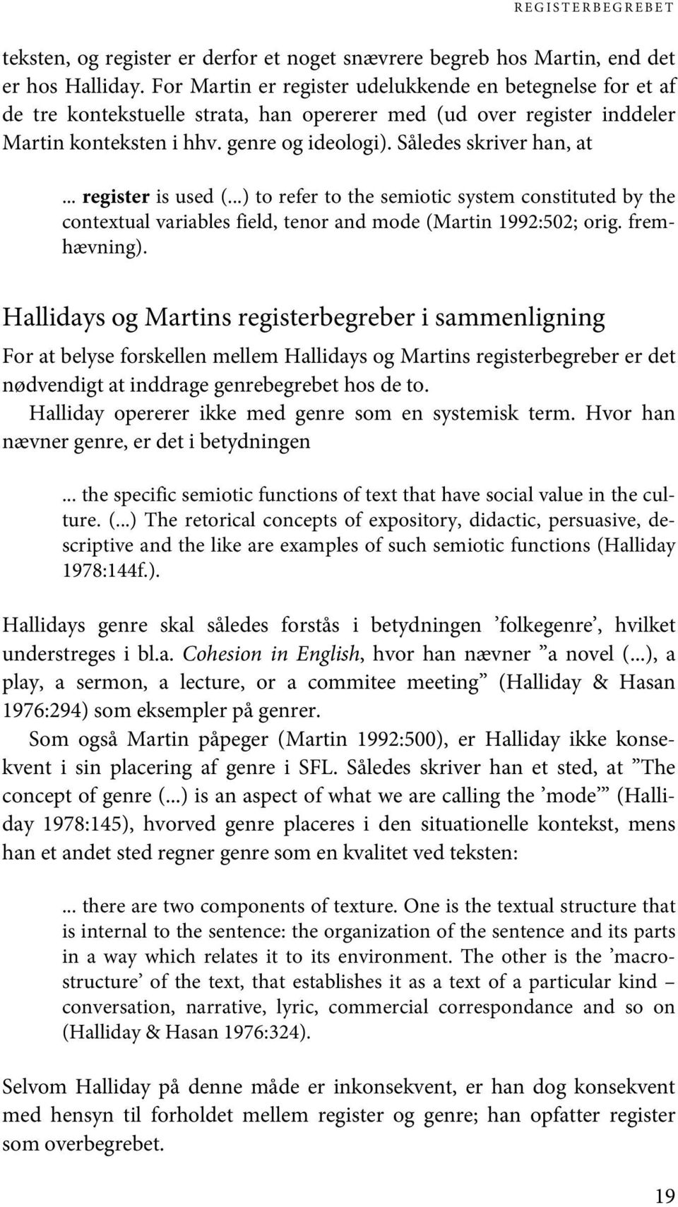Således skriver han, at... register is used (...) to refer to the semiotic system constituted by the contextual variables field, tenor and mode (Martin 1992:502; orig. fremhævning).