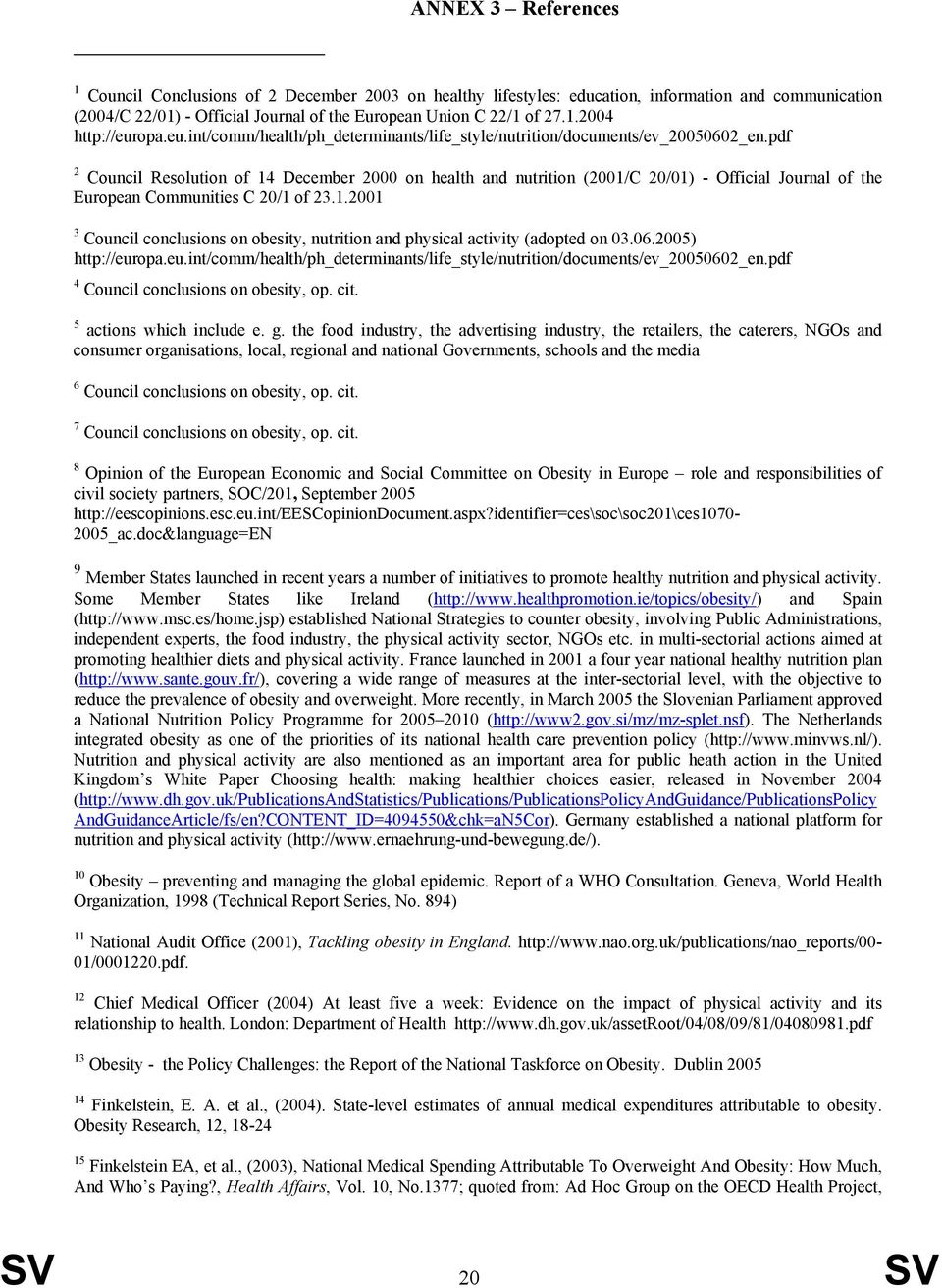 pdf 2 Council Resolution of 14 December 2000 on health and nutrition (2001/C 20/01) - Official Journal of the European Communities C 20/1 of 23.1.2001 3 Council conclusions on obesity, nutrition and physical activity (adopted on 03.