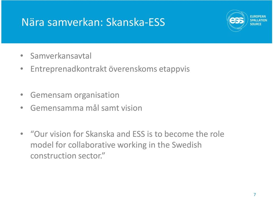 vision Our vision for Skanska and ESS is to become the role