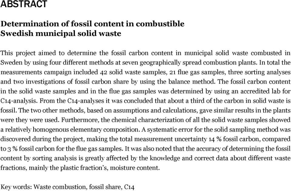 In total the measurements campaign included 42 solid waste samples, 21 flue gas samples, three sorting analyses and two investigations of fossil carbon share by using the balance method.