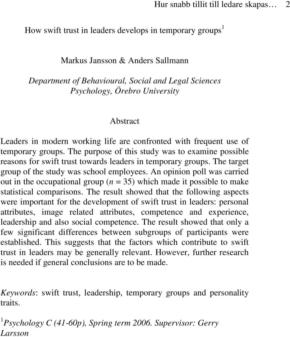 The purpose of this study was to examine possible reasons for swift trust towards leaders in temporary groups. The target group of the study was school employees.