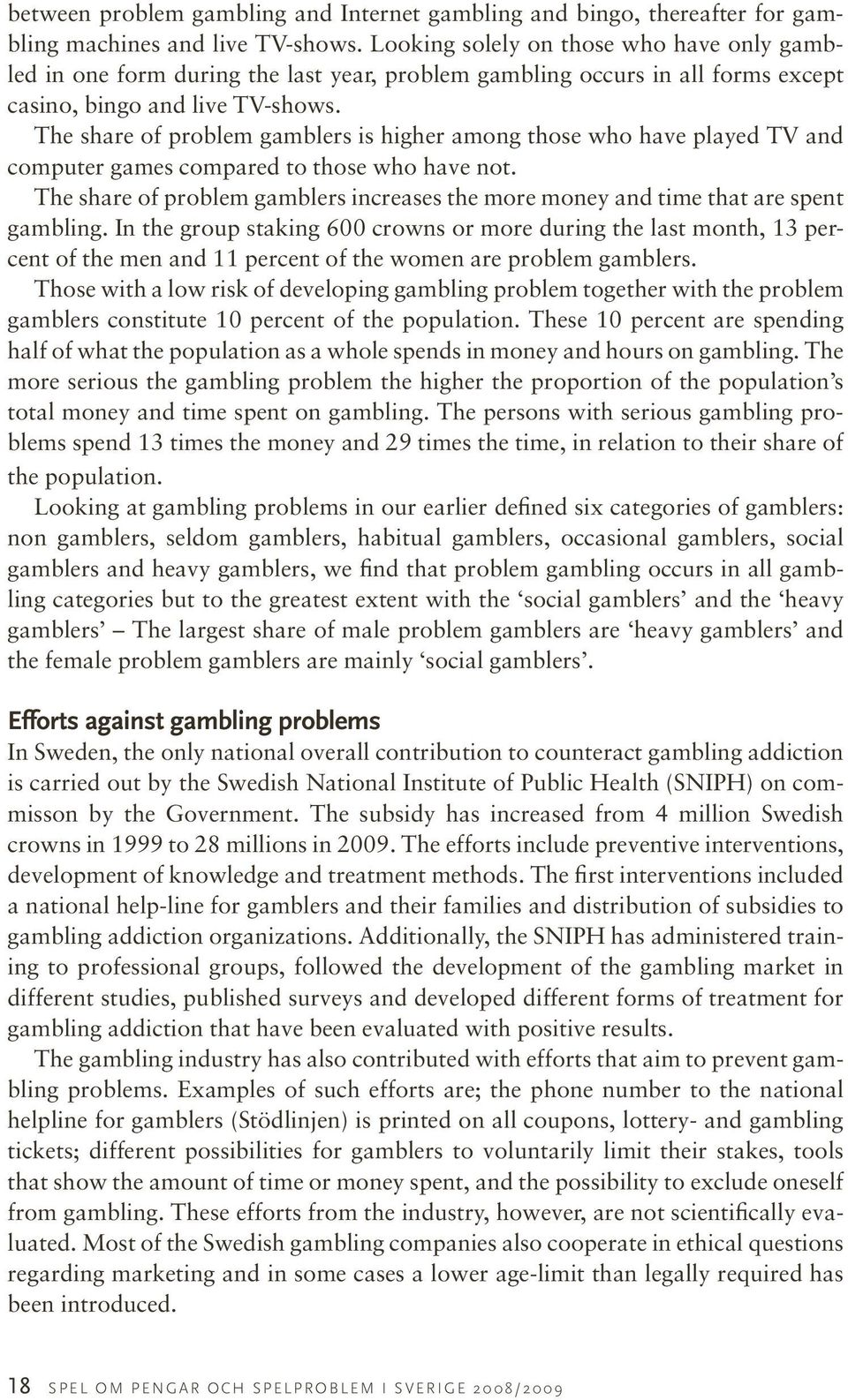 The share of problem gamblers is higher among those who have played TV and computer games compared to those who have not.
