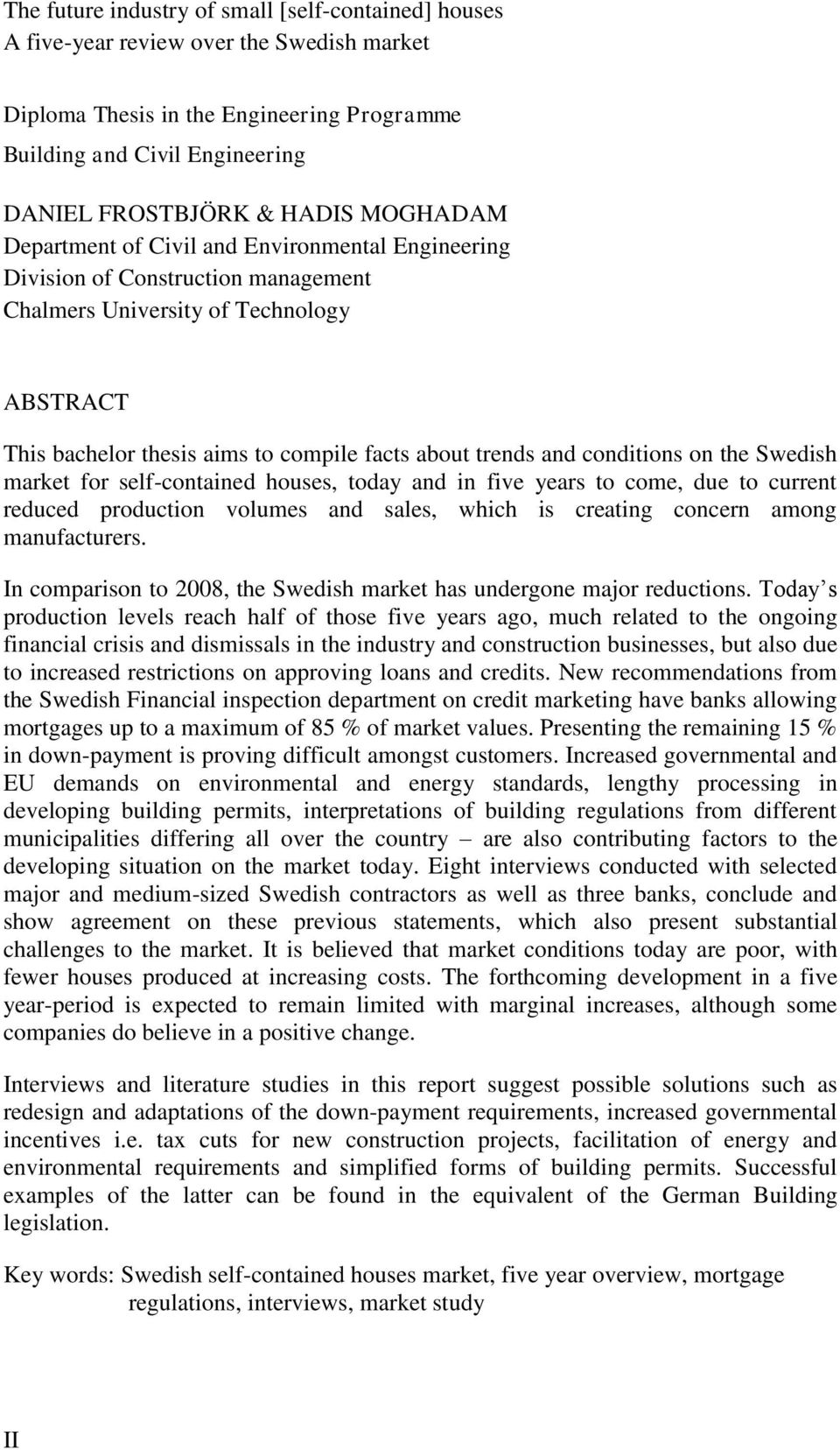 conditions on the Swedish market for self-contained houses, today and in five years to come, due to current reduced production volumes and sales, which is creating concern among manufacturers.