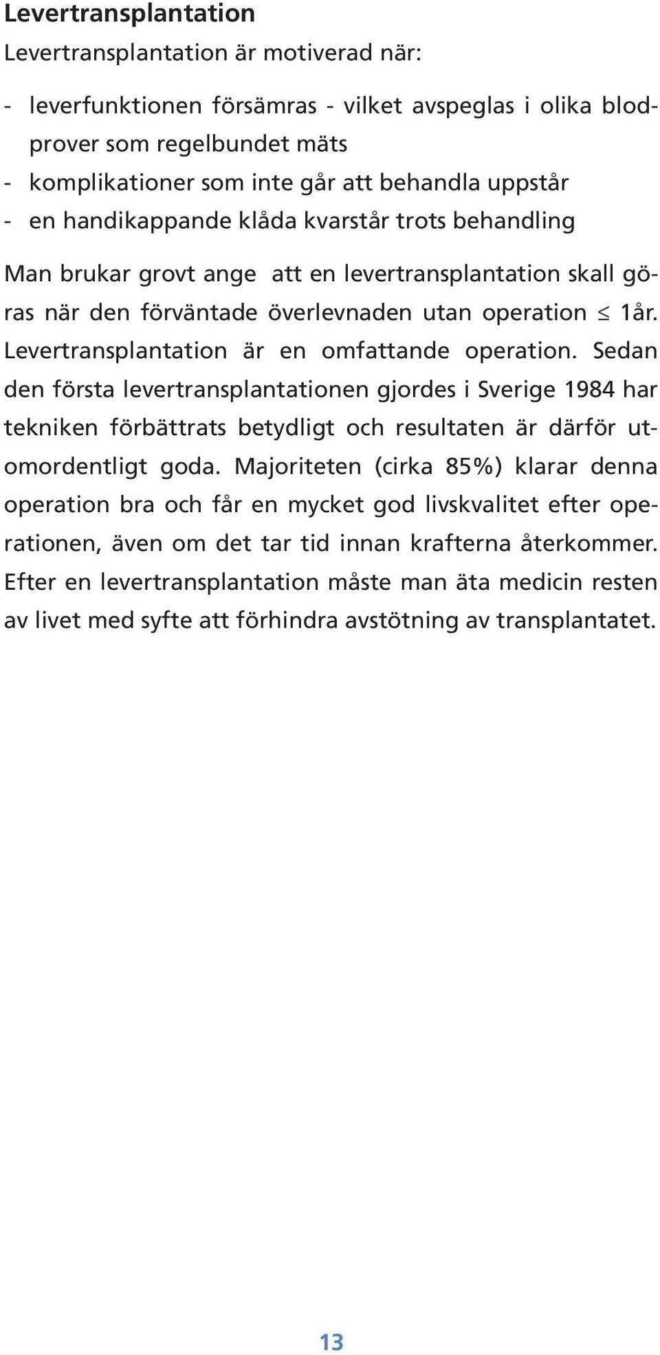 Levertransplantation är en omfattande operation. Sedan den första levertransplantationen gjordes i Sverige 1984 har tekniken förbättrats betydligt och resultaten är därför utomordentligt goda.