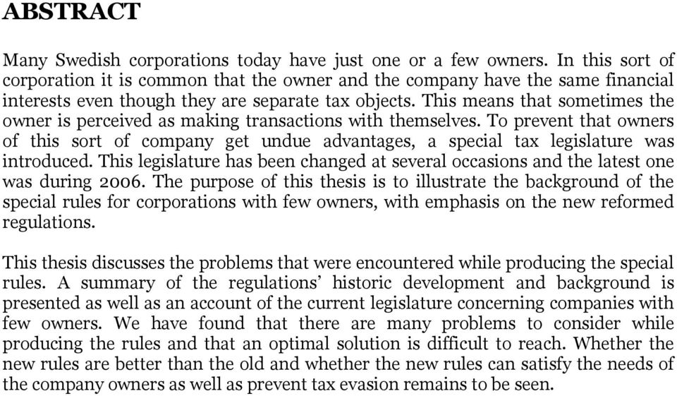This means that sometimes the owner is perceived as making transactions with themselves. To prevent that owners of this sort of company get undue advantages, a special tax legislature was introduced.