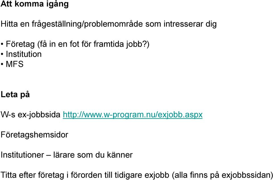 ) Institution MFS Leta på W-s ex-jobbsida http://www.w-program.nu/exjobb.