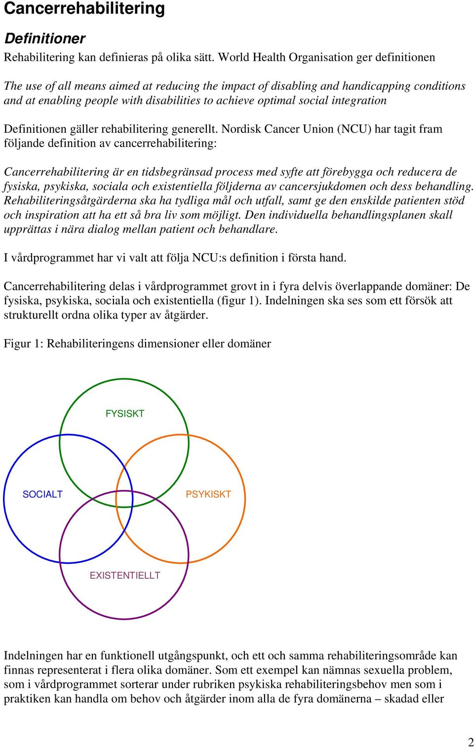 social integration Definitionen gäller rehabilitering generellt.