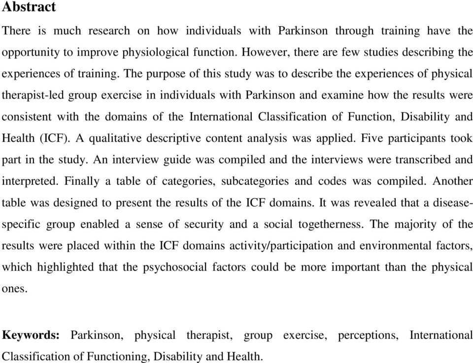 The purpose of this study was to describe the experiences of physical therapist-led group exercise in individuals with Parkinson and examine how the results were consistent with the domains of the