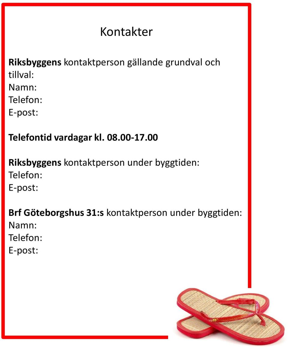00 Riksbyggens kontaktperson under byggtiden: Telefon: E-post: