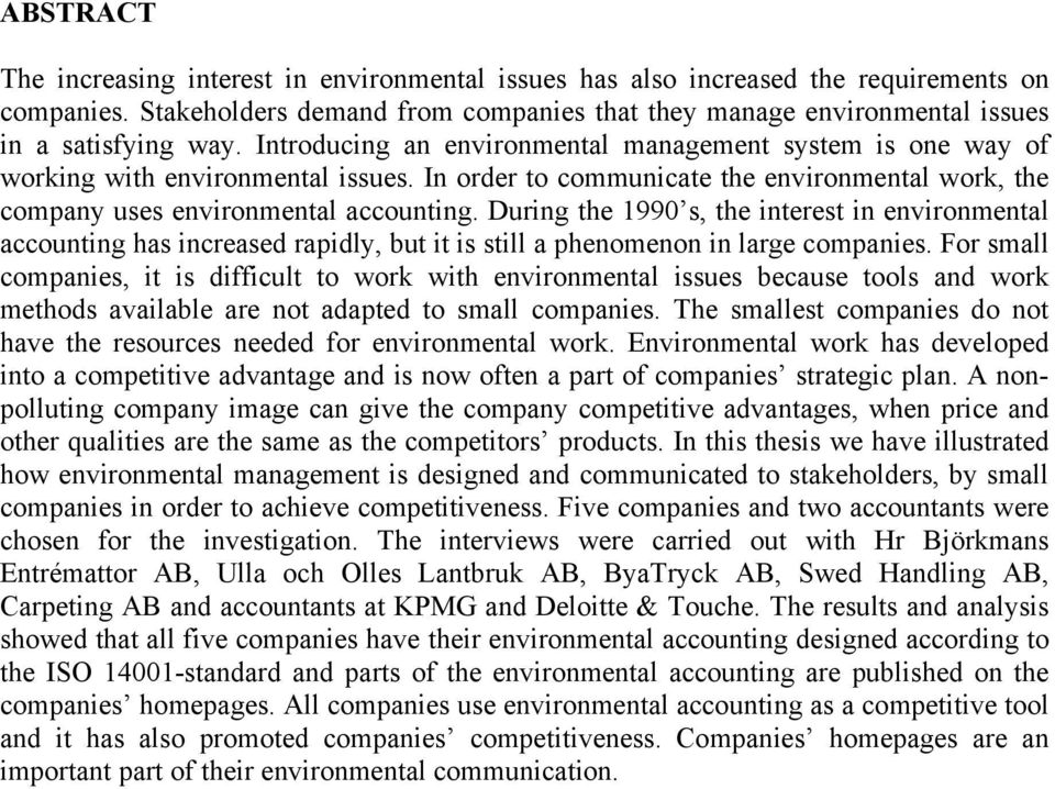 During the 1990 s, the interest in environmental accounting has increased rapidly, but it is still a phenomenon in large companies.