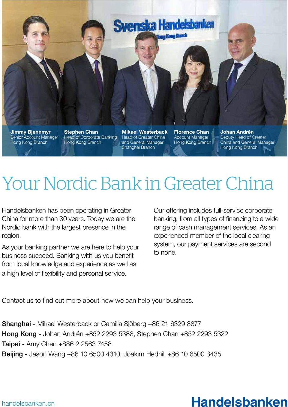 China for more than 30 years. Today we are the Nordic bank with the largest presence in the region. As your banking partner we are here to help your business succeed.