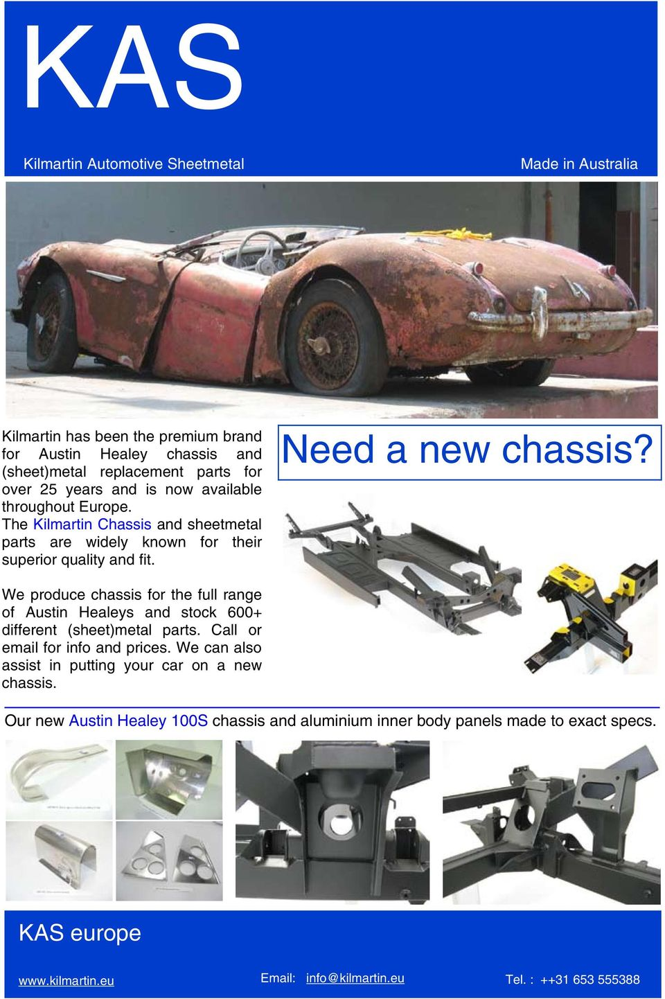 We produce chassis for the full range of Austin Healeys and stock 600+ different (sheet)metal parts. Call or email for info and prices.