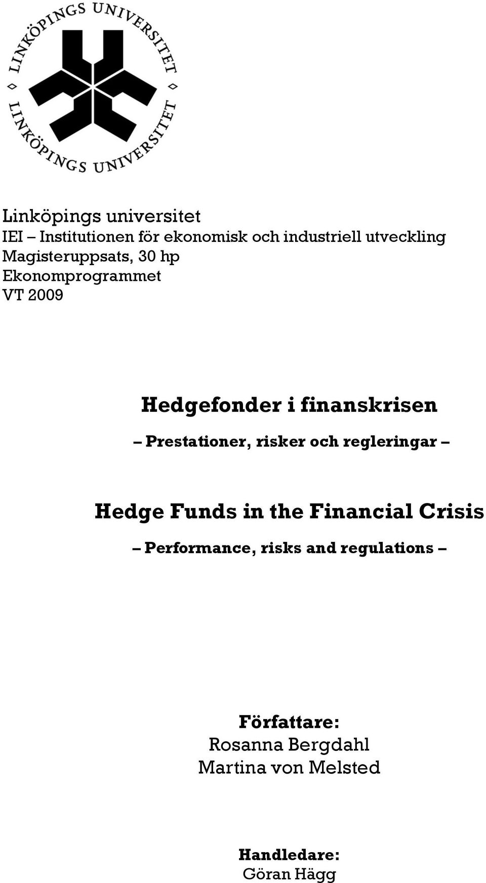 Prestationer, risker och regleringar Hedge Funds in the Financial Crisis