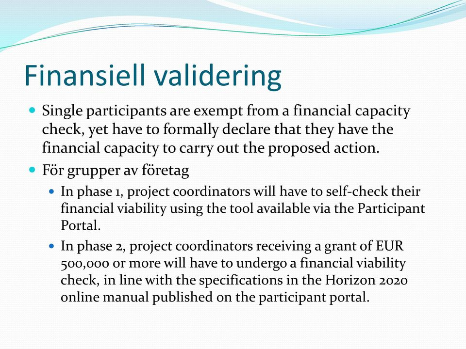 För grupper av företag In phase 1, project coordinators will have to self-check their financial viability using the tool available via the