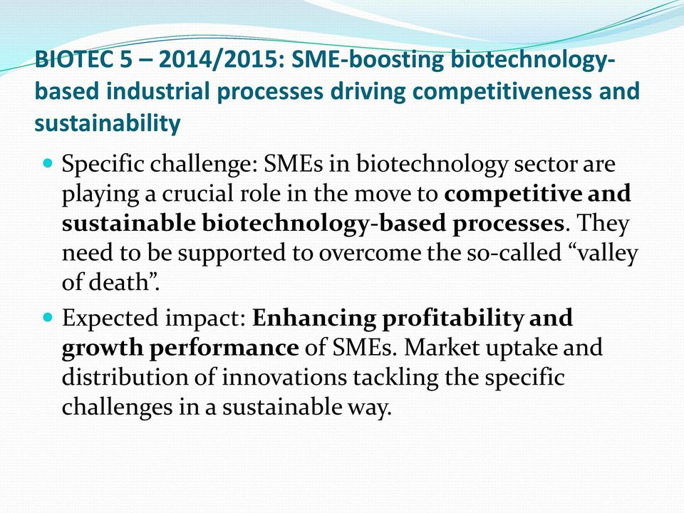 biotechnology-based processes. They need to be supported to overcome the so-called valley of death.