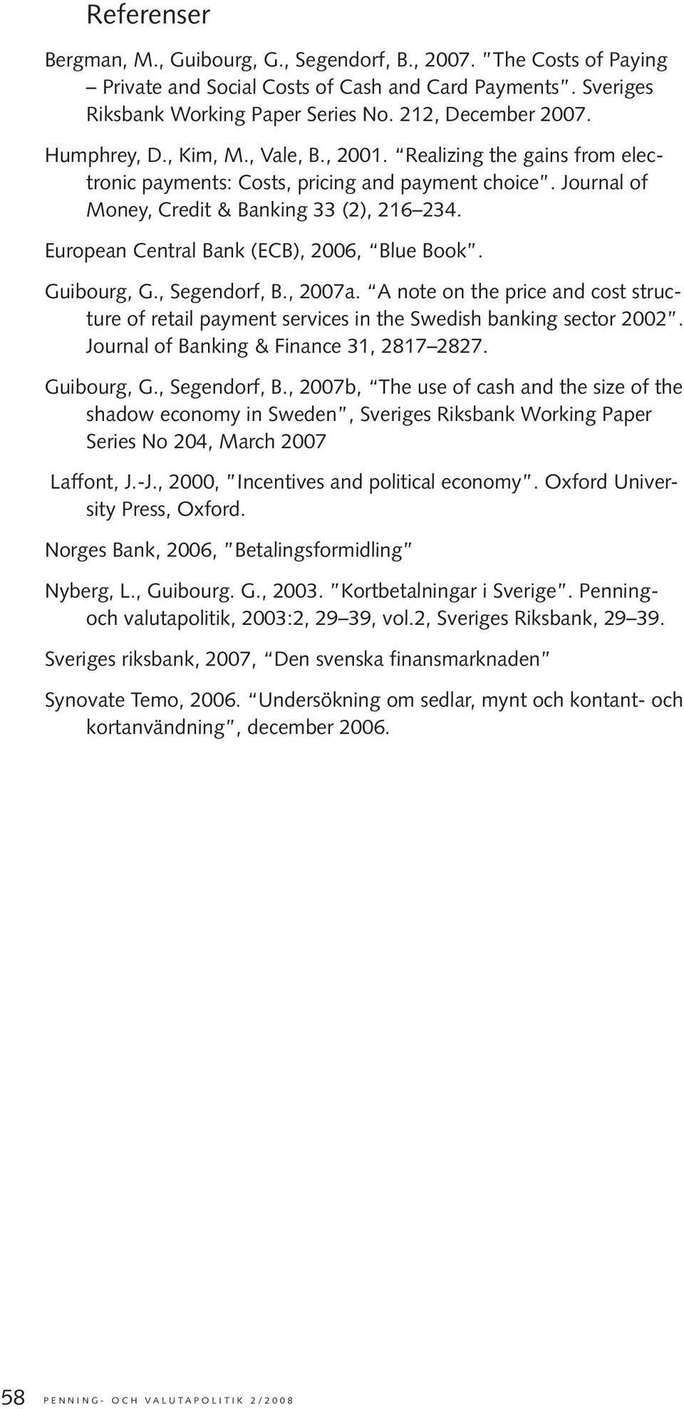 European Central Bank (ECB), 2006, Blue Book. Guibourg, G., Segendorf, B., 2007a. A note on the price and cost structure of retail payment services in the Swedish banking sector 2002.