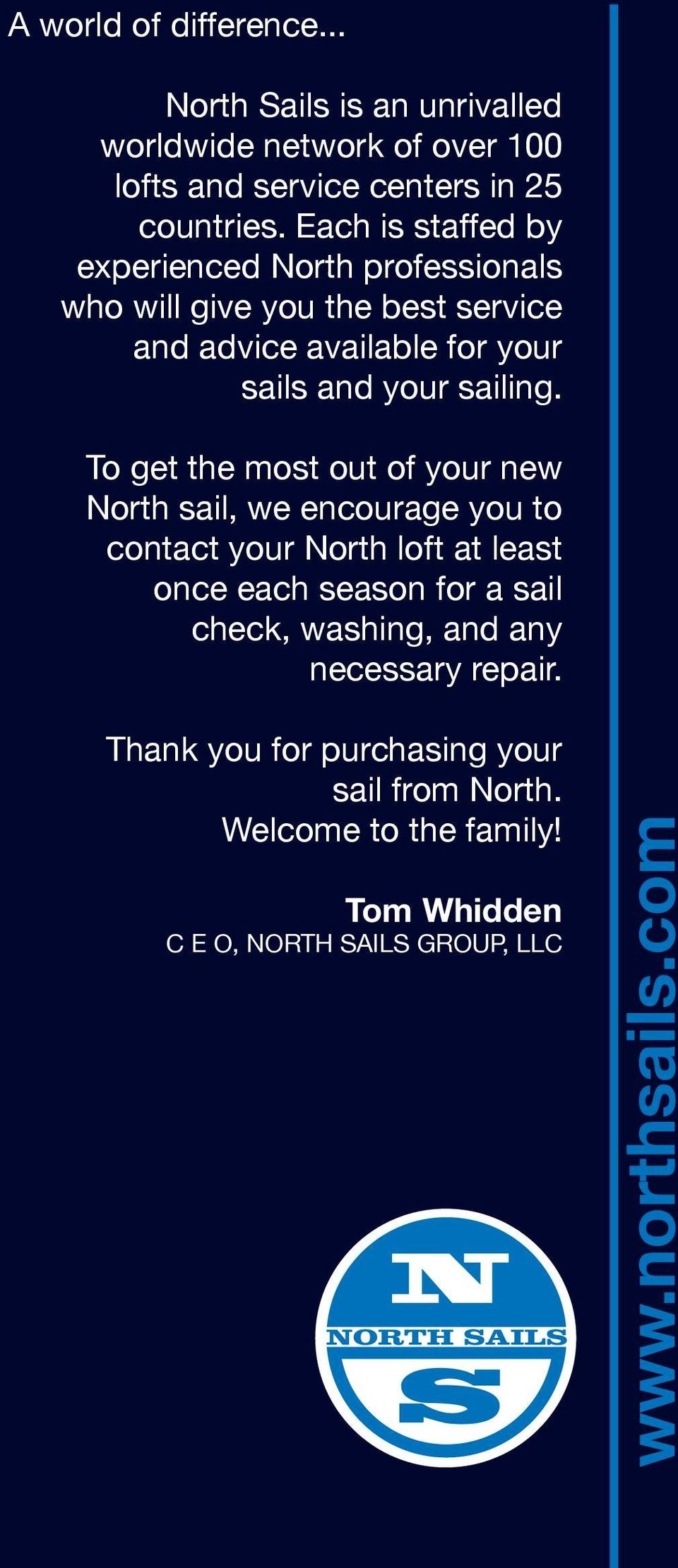 To get the most out of your new North sail, we encourage you to contact your North loft at least once each season for a sail check, washing,