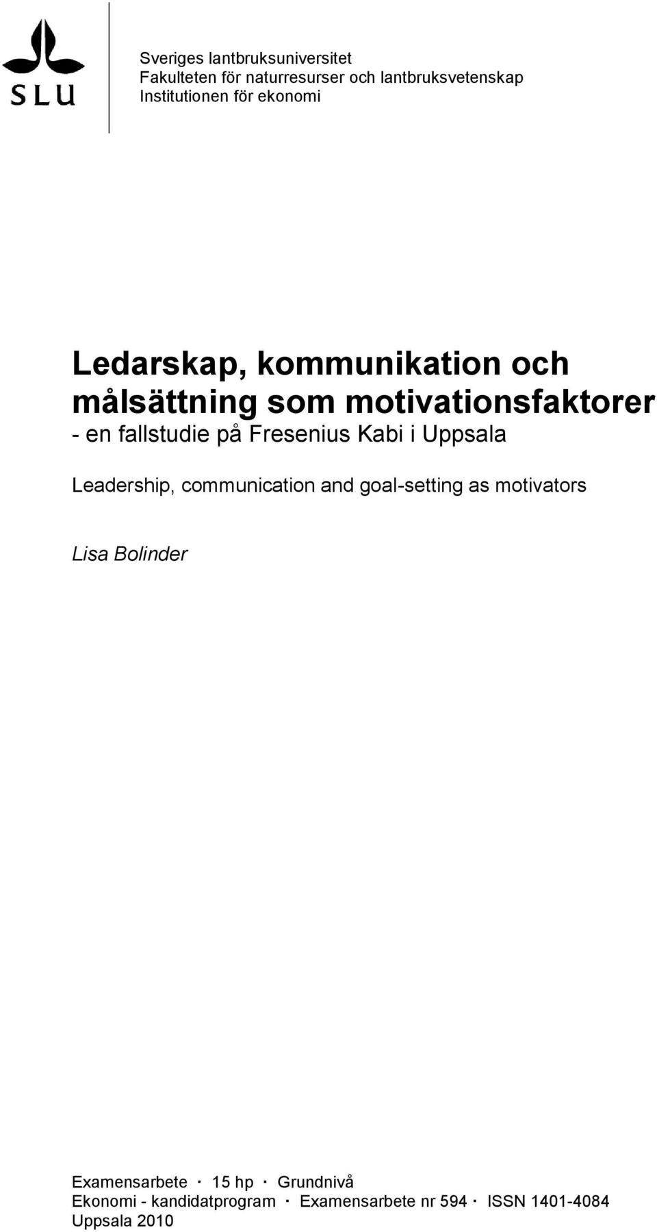 Fresenius Kabi i Uppsala Leadership, communication and goal-setting as motivators Lisa Bolinder