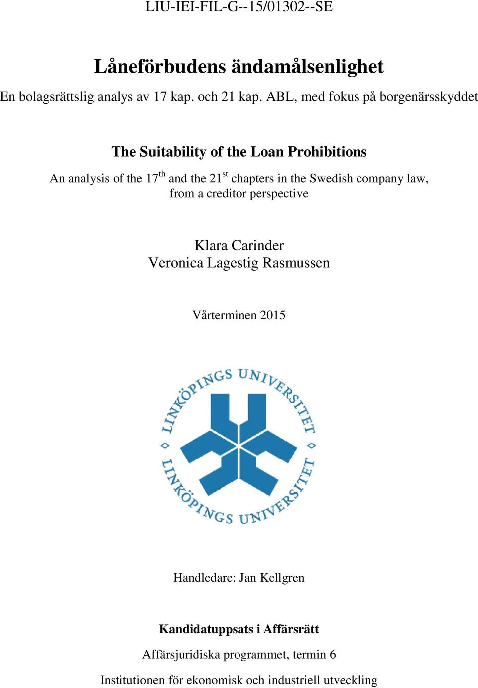 chapters in the Swedish company law, from a creditor perspective Klara Carinder Veronica Lagestig Rasmussen Vårterminen