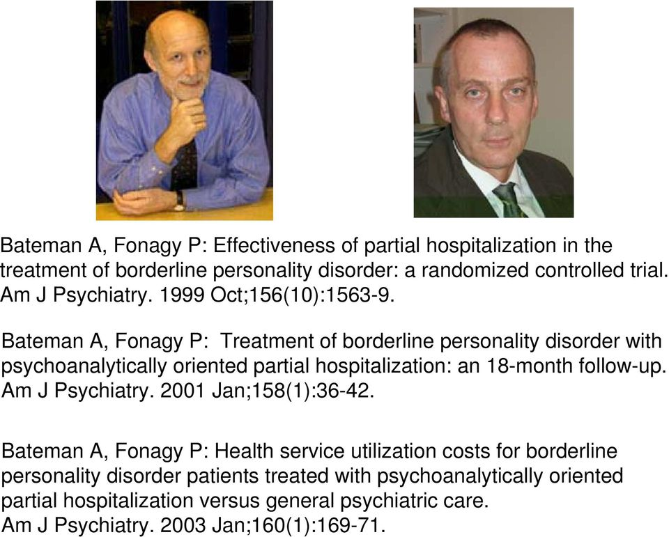 Bateman A, Fonagy P: Treatment of borderline personality disorder with psychoanalytically oriented partial hospitalization: an 18-month follow-up.