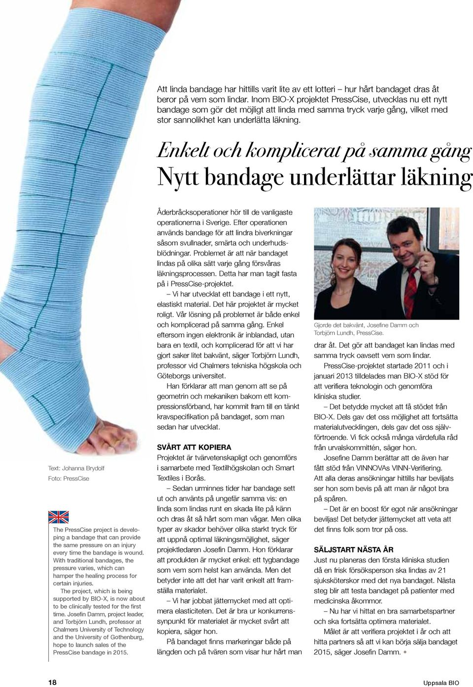 Enkelt och komplicerat på samma gång Nytt bandage underlättar läkning Text: Johanna Brydolf Foto: PressCise The PressCise project is developing a bandage that can provide the same pressure on an