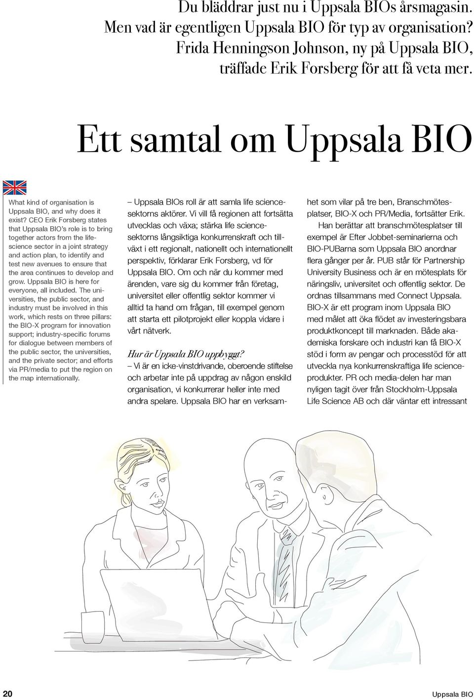 CEO Erik Forsberg states that Uppsala BIO s role is to bring together actors from the lifescience sector in a joint strategy and action plan, to identify and test new avenues to ensure that the area