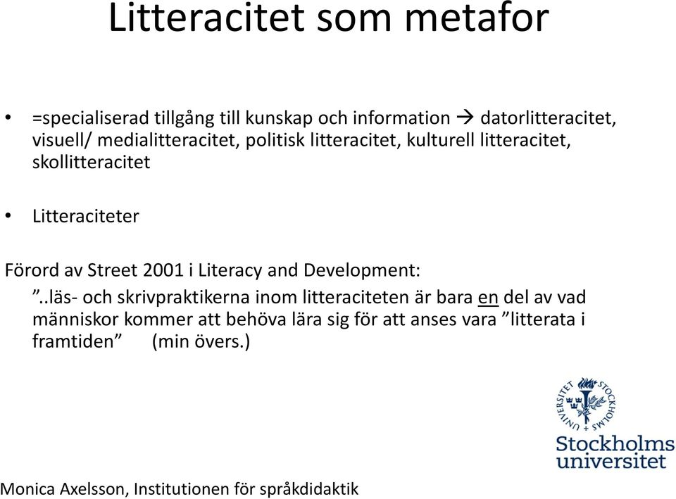 Litteraciteter Förord av Street 2001 i Literacy and Development:.
