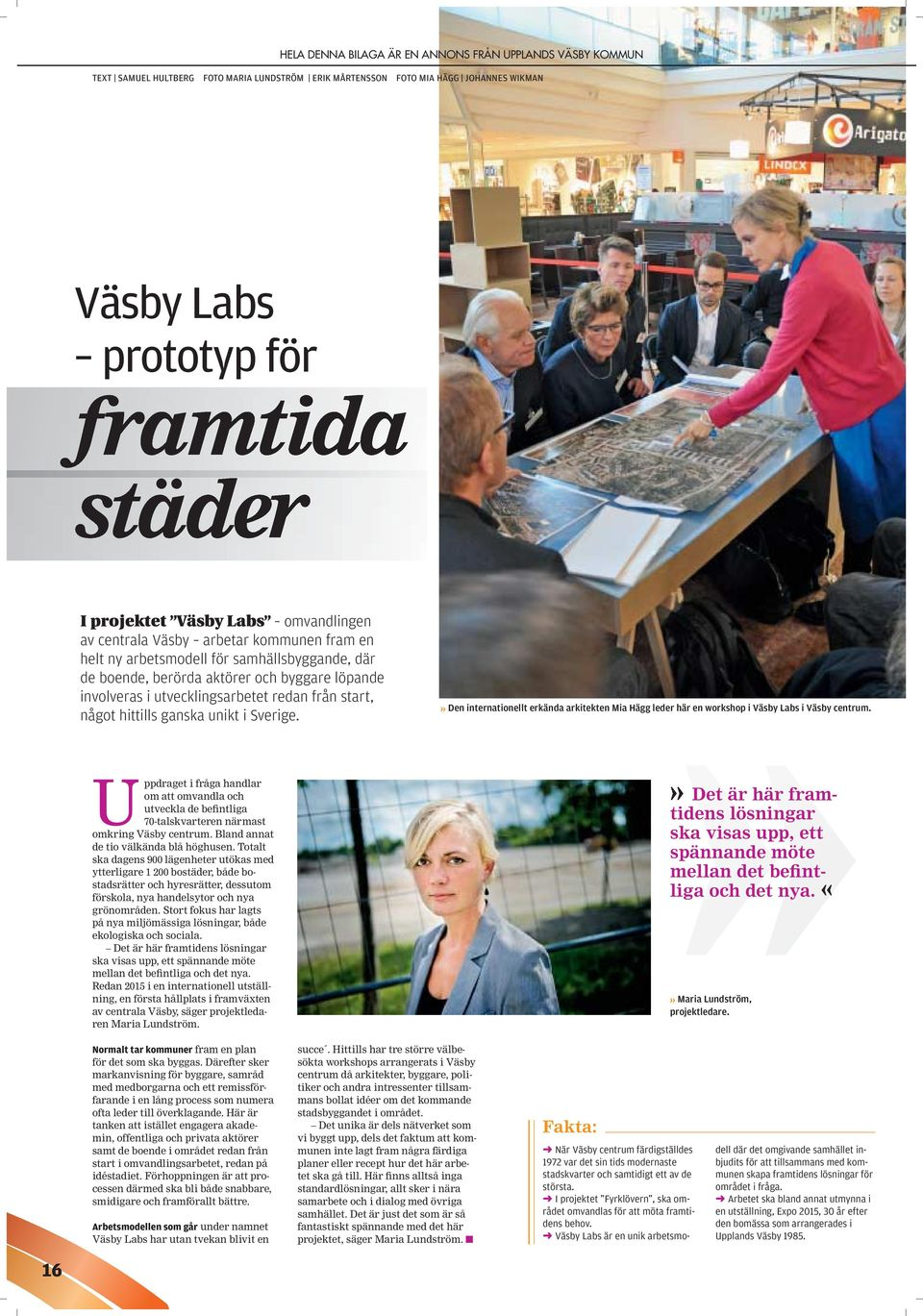» Den internationellt erkända arkitekten Mia Hägg leder här en workshop i Väsby Labs i Väsby centrum.