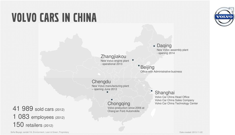 retailers (2012) Chengdu New Volvo manufacturing plant opening June 2013 Chongqing Volvo production since 2006 at